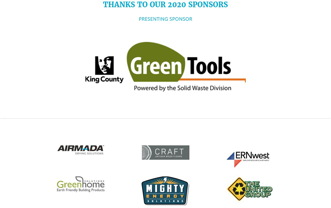 Thanks to our 2020 Sponsors: Presenting Sponsor: King County GreenTools. Event Sponsors: Airmada, Craft, ERNwest, Greenhome Solutions, Mighty Energy Solutions, and The United Group